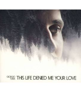 This Life Denied Me Your Love-1 CD