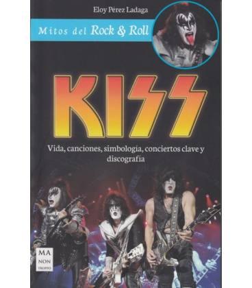 Kiss - Vida,Canciones,Simbologia,Conciertos Clave Y Discografia (1 Libro)