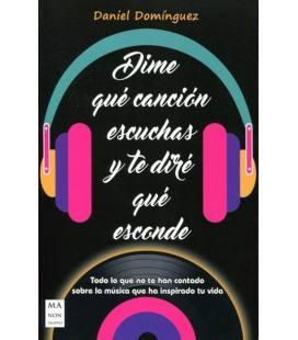 Dime Que Cancion Escuchas Y Te Dire Que Esconde - Todo Lo Que No Te Han Contado Sobre La Musica Que Ha Inspirado Tu Vida (1 Libr