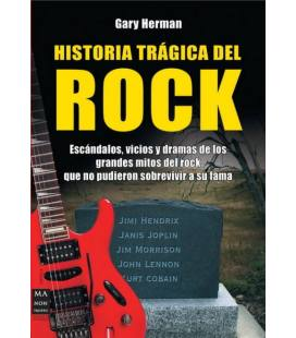 Historia Tragica Del Rock: Escandalos, Vicios y Dramas De Los Grandes Mitos Del Rock, Que No Pudieron Sobrevivir a su Fama (1 Li