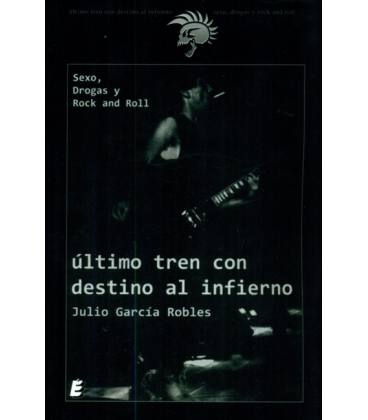 Ultimo Tren Con Destino Al Infierno - Sexo, Drogas Y Rock And Roll (1 Libro)