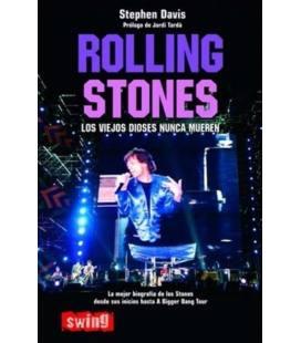 Rolling Stones. Los Viejos Dioses Nunca Mueren - La Mejor Biografía De Los Stones Desde Sus Inicios Hasta A Bigger Bang Tour (1