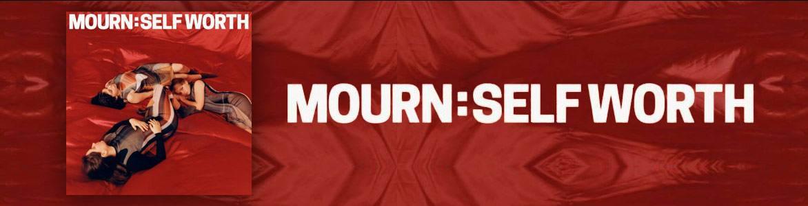 """Mourn. Nuevo Trabajo: """"Self Worth"""""""